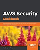 AWS Security Cookbook: Practical solutions for managing security policies, monitoring, auditing, and compliance with AWS